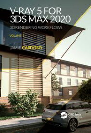 V-Ray 5 for 3ds Max 2020 3D Rendering Workflows Volume 1【電子書籍】[ Jamie Cardoso ]