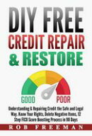 DIY FREE Credit Repair & Restore - Understanding & Repairing Credit the Safe and Legal Way. Know Your Rights…