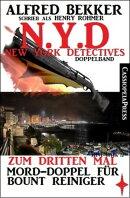 N.Y.D. - Zum dritten Mal - Mord-Doppel für Bount Reiniger (New York Detectives Doppelband)