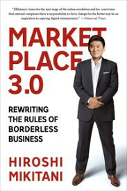 Marketplace 3.0Rewriting the Rules of Borderless Business【電子書籍】[ Hiroshi Mikitani ]