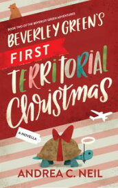 Beverley Green's First Territorial ChristmasBeverley Green Adventures, #2【電子書籍】[ Andrea C. Neil ]