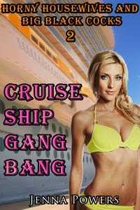 HornyHousewivesandBigBlackCocks2:CruiseShipGangbang