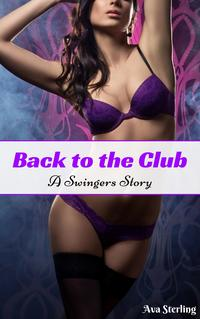 Back to the Club: A Swingers Story【電子書籍】[ Ava Sterling ]