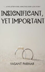 Insignificant, Yet Important… a five letter word, impacting every love story【電子書籍】[ Vasant Parmar ]