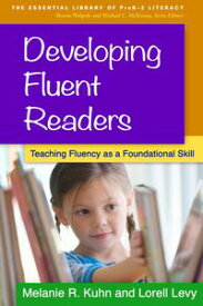 Developing Fluent ReadersTeaching Fluency as a Foundational Skill【電子書籍】[ Melanie R. Kuhn, PhD ]