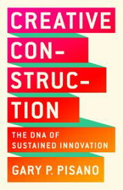 Creative ConstructionThe DNA of Sustained Innovation【電子書籍】[ Gary P. Pisano ]