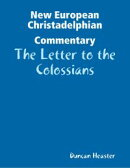 New European Christadelphian Commentary: The Letter to the Colossians