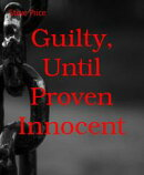 Guilty, Until Proven Innocent