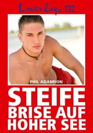 Loverboys 132: Steife Brise auf hoher See Schwule Liebe, hei?er Sex und s??e Jungs【電子書籍】[ Phil Adamson ]