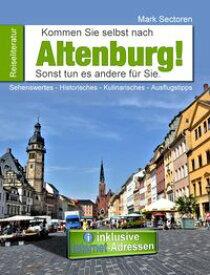 Kommen Sie selbst nach Altenburg!Sonst tun es andere f?r Sie.【電子書籍】[ Mark Sectoren ]