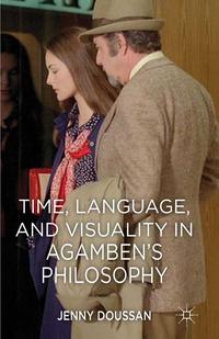 Time, Language, and Visuality in Agamben's Philosophy【電子書籍】[ J. Doussan ]