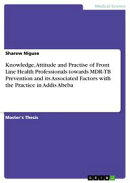 Knowledge, Attitude and Practise of Front Line Health Professionals towards MDR-TB Prevention and its Associ…