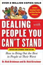 Dealing with People You Can't Stand, Revised and Expanded Third Edition: How to Bring Out the Best in People at Their Worst【電子書籍】[ Dr. Rick Brinkman ]