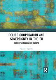 Police Cooperation and Sovereignty in the EUNorway's Lessons for Europe【電子書籍】[ Synn?ve Ugelvik ]