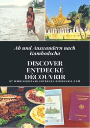 Discover Entdecke Découvrir Ab und Auswandern nach Kambodscha