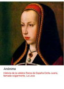 Historia de la celebre reina de España doña Juana, vulgarmente llamada, la Loca