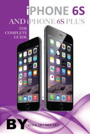 iPhone 6s and Iphone 6s Plus: The Complete Guide【電子書籍】[ Stewart Melart ]