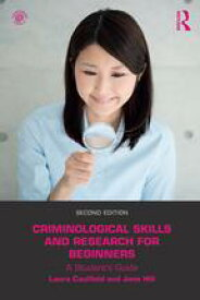 Criminological Skills and Research for BeginnersA Student's Guide【電子書籍】[ Laura Caulfield ]