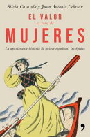 El valor es cosa de mujeres. La apasionante historia de quince españolas intrépi