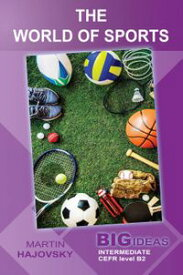 The World of Sports (Big Ideas: Intermediate)Big Ideas【電子書籍】[ Martin Hajovsky ]