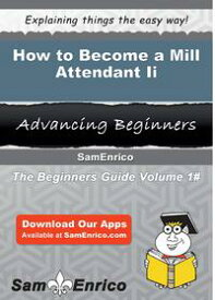 How to Become a Mill Attendant IiHow to Become a Mill Attendant Ii【電子書籍】[ Reggie Cerda ]