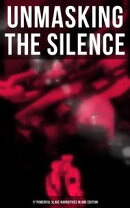 UNMASKING THE SILENCE - 17 Powerful Slave Narratives in One Edition