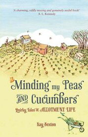 Minding My Peas and Cucumbers: Quirky Tales of Allotment Life【電子書籍】[ Kay Sexton ]