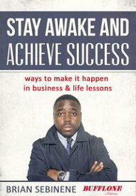 Stay Awake and Achieve Success.Ways to make it happen in Business and Life Lessons【電子書籍】[ Brian Sebinene ]