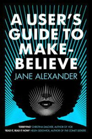 A User's Guide to Make-BelieveAn all-too-plausible thriller that will have you gripped【電子書籍】[ Jane Alexander ]