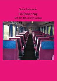 Ein feiner ZugMit der Bahn durch Europa【電子書籍】[ Dieter Teichmann ]