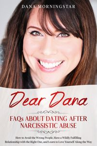 Dear Dana FAQs About Dating After Narcissistic Abuse