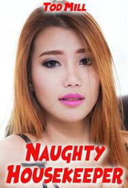 Naughty Housekeeper【電子書籍】[ Tod Mill ]