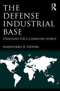 The Defense Industrial BaseStrategies for a Changing World【電子書籍】[ Nayantara Hensel ]