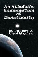 An Atheist's Examination of Christianity
