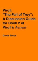 """Virgil, """"The Fall of Troy"""": A Discussion Guide for Book 2 of Virgil's """"Aeneid"""""""