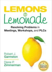 Lemons to LemonadeResolving Problems in Meetings, Workshops, and PLCs【電子書籍】[ Dr. Diane P. Zimmerman ]