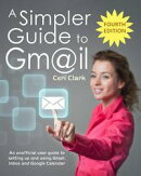 A Simpler Guide to Gmail: An Unofficial User Guide to Setting up and Using Gmail, Inbox and Google Calendar