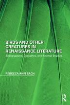Birds and Other Creatures in Renaissance LiteratureShakespeare, Descartes, and Animal Studies【電子書籍】[ Rebecca Ann Bach ]