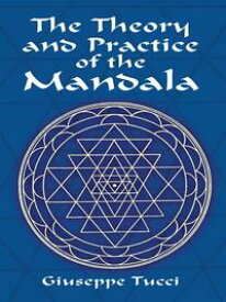 The Theory and Practice of the Mandala【電子書籍】[ Giuseppe Tucci ]