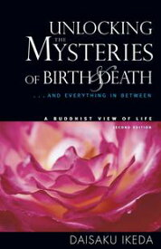 Unlocking the Mysteries of Birth and Death: A Buddhist View of Life【電子書籍】[ Daisaku Ikeda ]