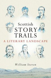 Scottish StorytrailsA Literary Landscape【電子書籍】[ William Steven ]