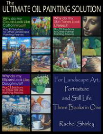 The Ultimate Oil Painting Solution ? for Landscape Art, Portraiture and Still Life (Three Books in One)【電子書籍】[ Rachel Shirley ]