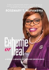 Exhume or Heal: A Widow's Memoir, Getting Her Groove Back【電子書籍】[ Rosemary Trish Mupambwa ]