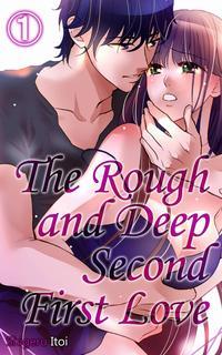 The Rough and Deep Second First Love Vol.1 (TL Manga)【電子書籍】[ Shigeru Itoi ]