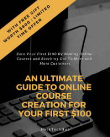 An Ultimate Guide to Online Course Creation For Your First $100Earn Your First $100 By Making Online Courses and Reaching Out To More and More Customers【電子書籍】[ Shuchi Goyal ]