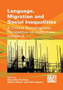 Language, Migration and Social InequalitiesA Critical Sociolinguistic Perspective on Institutions and Work【電…