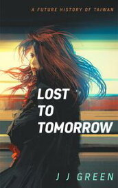 Lost to Tomorrow【電子書籍】[ J.J. Green ]