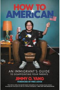 HowtoAmericanAnImmigrant'sGuidetoDisappointingYourParents