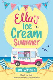 Ella's Ice-Cream Summer A laugh out loud romantic comedy with extra sprinkles【電子書籍】[ Sue Watson ]