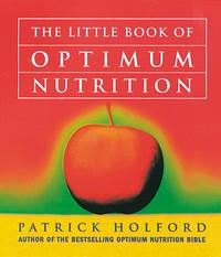 The Little Book Of Optimum Nutrition【電子書籍】[ Patrick Holford BSc, DipION, FBANT, NTCRP ]